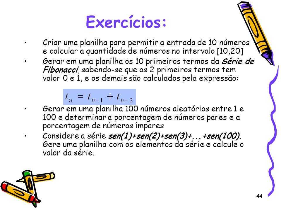 Exercícios: Criar uma planilha para permitir a entrada de 10 números e calcular a quantidade de números no intervalo [10,20]
